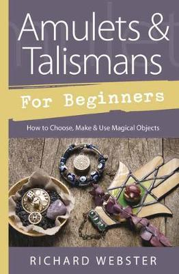Picture of Amulets and Talismans for Beginners : How to Choose, Make and Use Magical Objects
