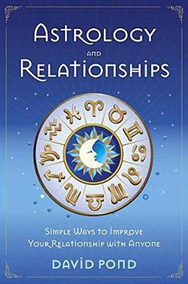 Picture of Astrology and Relationships: Simple Ways to Improve Your Relationship with Anyone