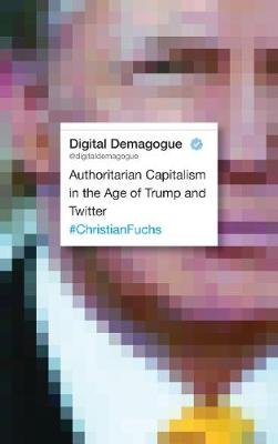 Picture of Digital Demagogue: Authoritarian Capitalism in the Age of Trump and Twitter