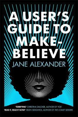 Picture of A User's Guide to Make-Believe : An all-too-plausible thriller that will have you gripped