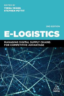 E-Logistics : Managing Digital Supply Chains for Competitive Advantage