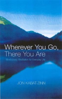 Picture of Wherever You Go, There You Are : Mindfulness meditation for everyday life