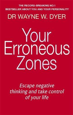 Picture of Your Erroneous Zones : Escape negative thinking and take control of your life