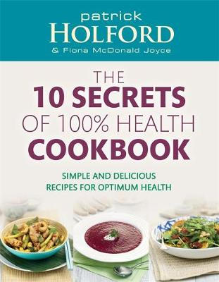 Picture of The 10 Secrets Of 100% Health Cookbook : Simple and delicious recipes for optimum health