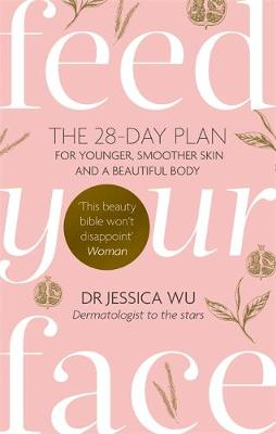 Picture of Feed Your Face : The 28-day plan for younger, smoother skin and a beautiful body