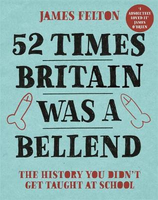 Picture of 52 Times Britain was a Bellend : The History You Didn't Get Taught At School