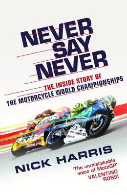 Picture of Never Say Never : The Inside Story of the Motorcycle World Championships