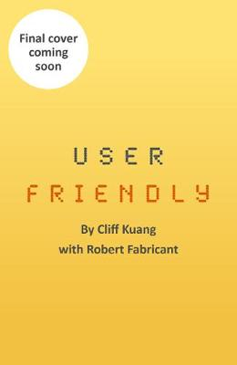 Picture of User Friendly : How the Hidden Rules of Design are Changing the Way We Live, Work & Play