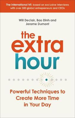 The Extra Hour : Powerful Techniques to Create More Time in Your Day