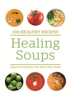 Picture of 100 Healthy Recipes: Healing Soups: Delicious recipes for body and mind