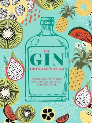 The Gin Drinker's Year : Drinking and Other Things to Do With Gin; Day by Day, Season by Season