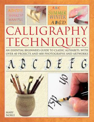 Calligraphy Techniques: An Essential Beginner's Guide to Classic Alphabets, with Over 40 Projects and 400 Photographs and Artworks