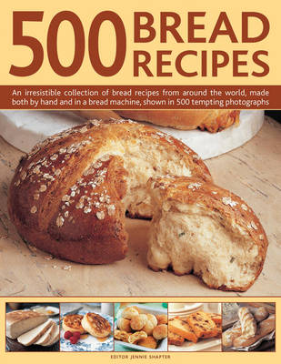 Picture of 500 Bread Recipes: An Irresistible Collection of Bread Recipes from Around the World, Made Both by Hand and in a Bread Machine, Shown in 500 Tempting Photographs