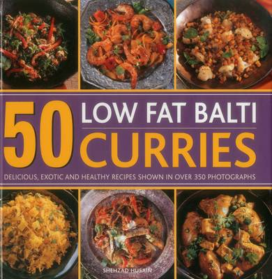 Picture of 50 Low Fat Balti Curries: Delicious, Exotic and Healthy Recipes Shown in Over 350 Photographs