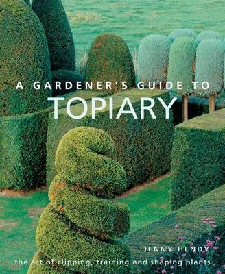 Picture of A Gardener's Guide to Topiary: The art of clipping, training and shaping plants