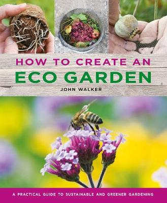 Picture of How to Create an Eco Garden : The practical guide to sustainable and greener gardening