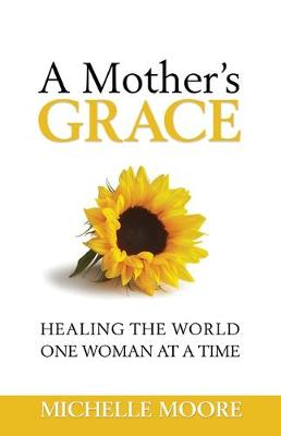 Picture of A Mother's Grace : Healing the World, One Woman at a Time