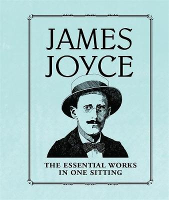 James Joyce : The Essential Works in One Sitting