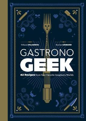 Picture of Gastronogeek : 42 Recipes from Your Favorite Imaginary Worlds
