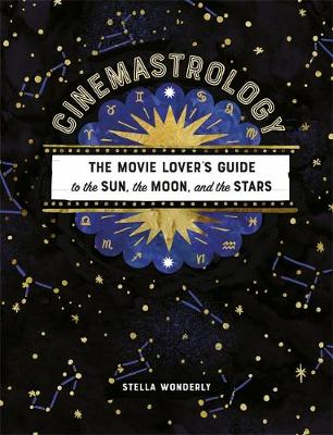 Picture of Cinemastrology : The Movie Lover's Guide to the Sun, the Moon, and the Stars