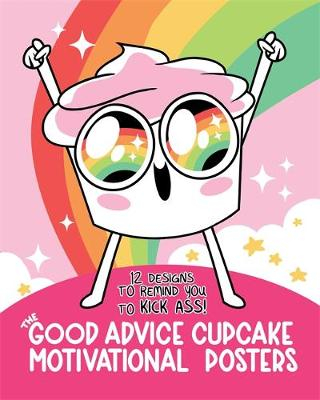 The Good Advice Cupcake Motivational Posters : 12 Designs to Remind You to Kick Ass