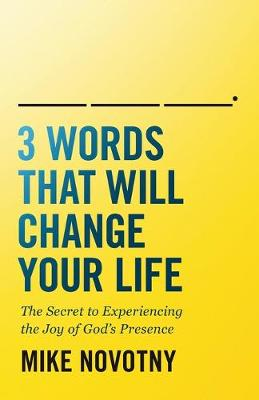 Picture of 3 Words That Will Change Your Life : The Secret to Experiencing the Joy of God's Presence
