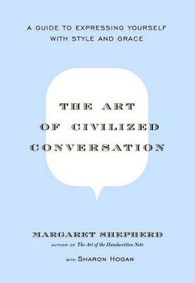 Picture of The Art of Civilized Conversation : A Guide to Expressing Yourself With Style and Grace