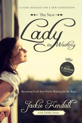 The New Lady in Waiting : Becoming God's Best While Waiting for Mr. Right