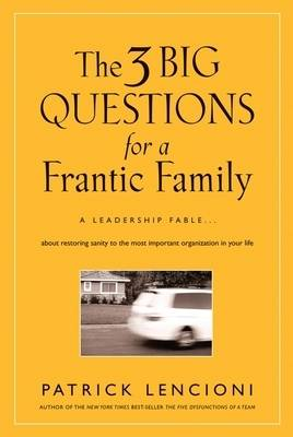 Picture of The 3 Big Questions for a Frantic Family : A Leadership Fable... About Restoring Sanity To The Most Important Organization In Your Life