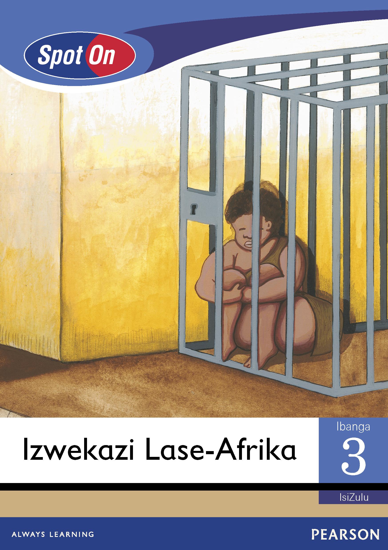 Picture of Spot On IsiZulu: Izwekazi Lase-Afrika : Ibanga 3 : Incwadi Yokufunda
