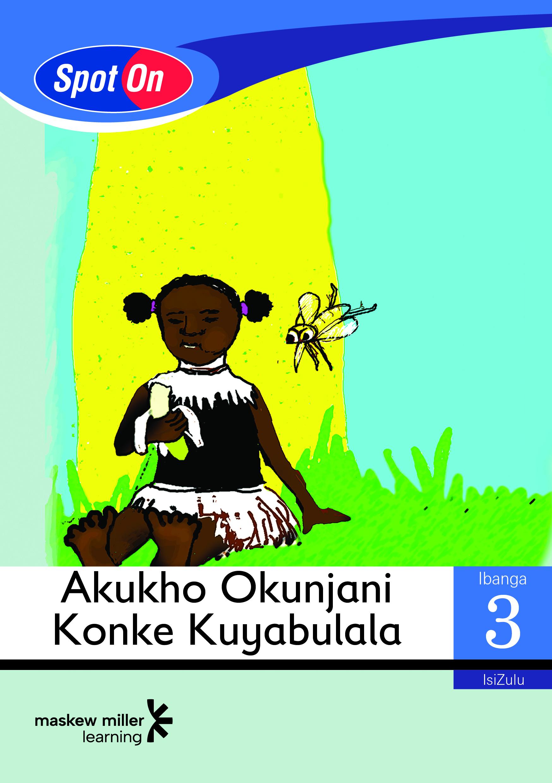 Picture of Spot On IsiZulu: Akukho Okunjani Konke Kuyabulala : Ibanga 3 : Incwadi Yokufunda