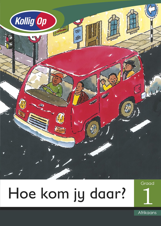 Picture of Hoe Kom Ek Daar: Kollig Op Afrikaans: Hoe kom jy daar?: Graad 1: Leesboek Gr 1: Klein Leesboek