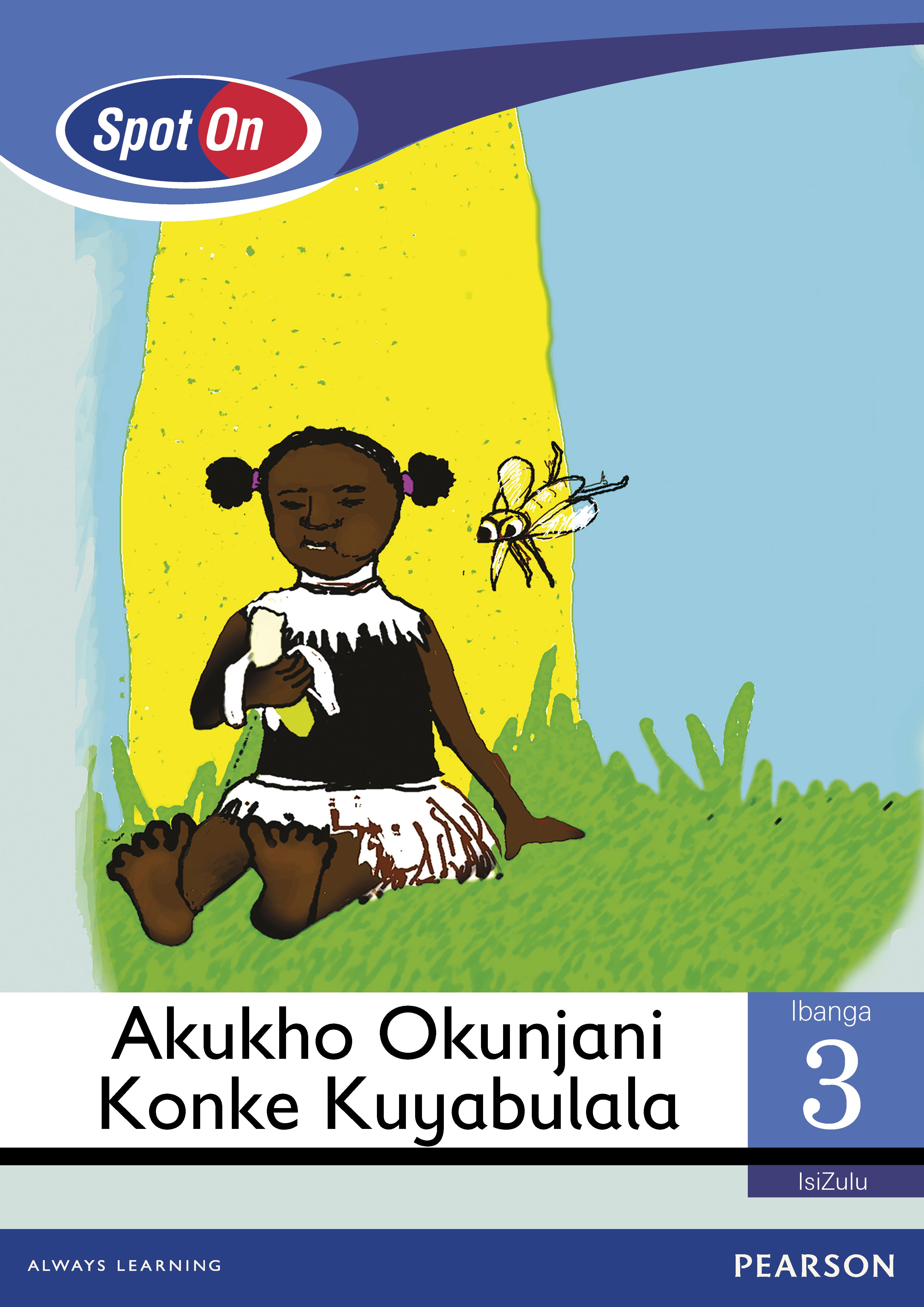 Picture of Spot On IsiZulu: Akukho Okunjani Konke Kuyabulala: Ibanga 3: Incwadi enkulu