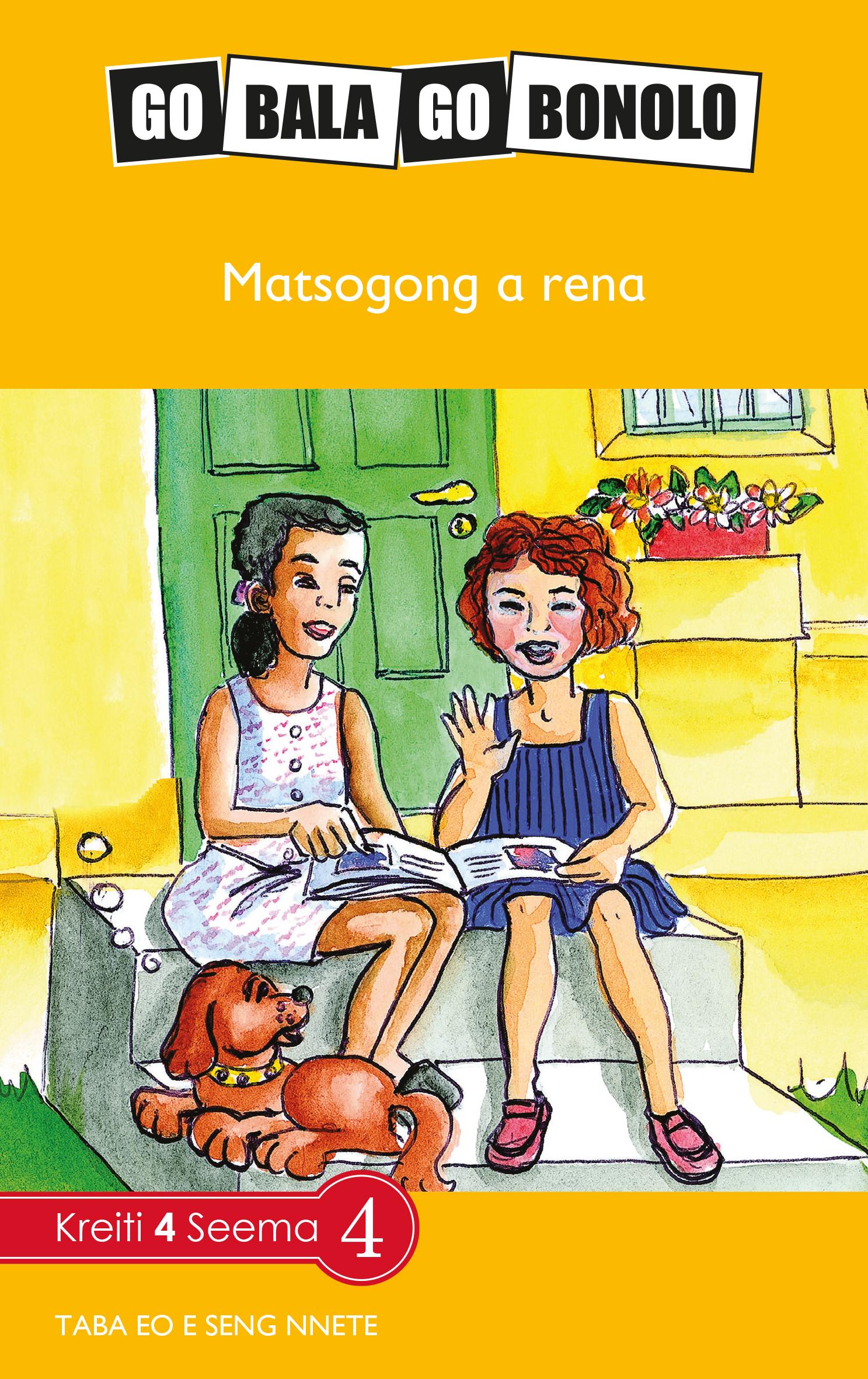 Go Bala Go Bonolo: Grade 4 : Matsogong a rena
