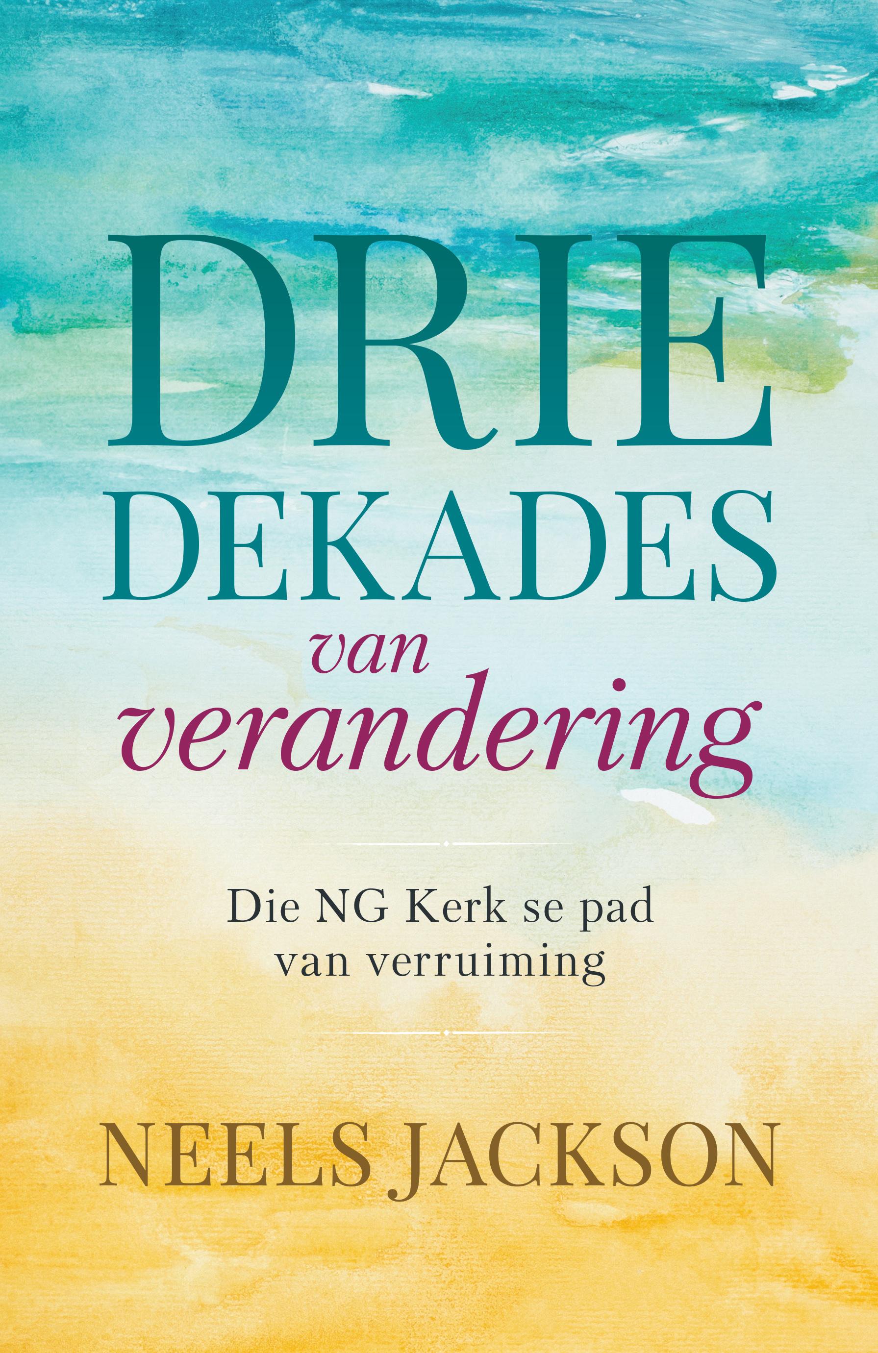Picture of Drie Dekades van Verandering : Die NG Kerk se Pad Na Verruiming