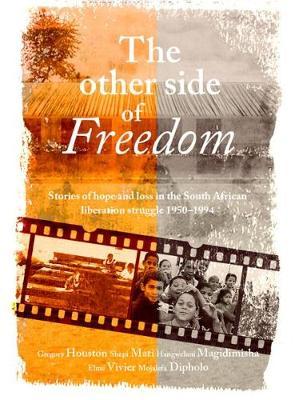 Picture of The other side of freedom : Stories of hope and loss in the South African liberation struggle, 1950-1994
