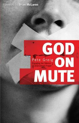 God on Mute : Engaging the Silence of Unanswered Prayer