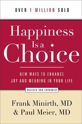 Happiness Is a Choice : New Ways to Enhance Joy and Meaning in Your Life
