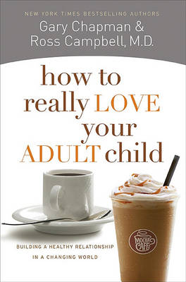 Picture of How to Really Love Your Adult Child: Building a Healthy Relationship in a Changing World