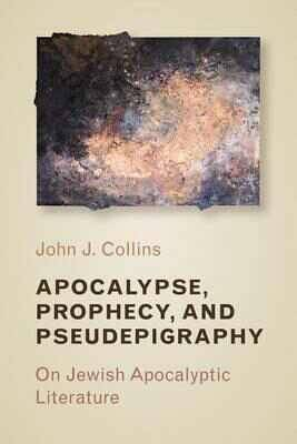 Picture of Apocalypse, Prophecy, and Pseudepigraphy: On Jewish Apocalyptic Literature