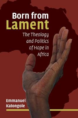 Picture of Born from Lament: The Theology and Politics of Hope in Africa