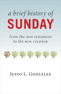 Picture of A Brief History of Sunday: From the New Testament to the New Creation