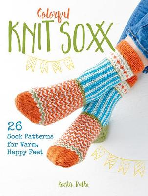 Picture of Colorful Knit Soxx : 26 Sock Patterns for Warm, Happy Feet