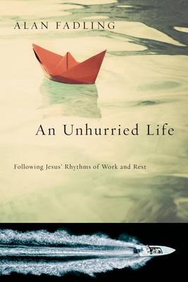 An Unhurried Life : Following Jesus' Rhythms of Work and Rest