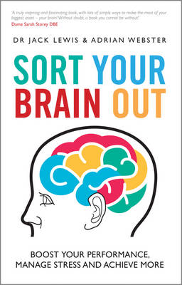 Sort Your Brain Out : Boost Your Performance, Manage Stress and Achieve More