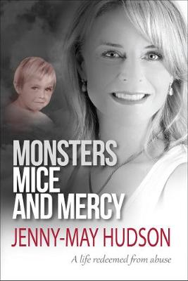 Monsters, Mice and Mercy : A life redeemed from abuse