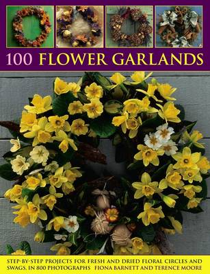 Picture of 100 Flower Garlands : Step-by-Step Projects for Fresh and Dried Floral Circles and Swags, in 800 Photographs