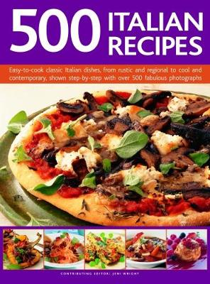 Picture of 500 Italian Recipes : Easy-to-cook classic Italian dishes, from rustic and regional to cool and contemporary, shown step-by-step with over 500 fabulous photographs