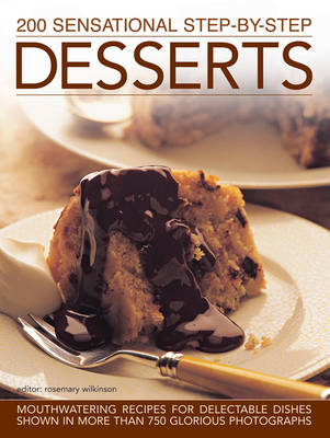Picture of 200 Sensational Step-by-Step Desserts: Mouthwatering Recipes for Delectable Dishes Shown in More Than 750 Glorious Photographs