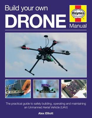 Picture of Build Your Own Drone Manual : The practical guide to safely building, operating and maintaining an Unmanned Aerial Vehicle (UAV)